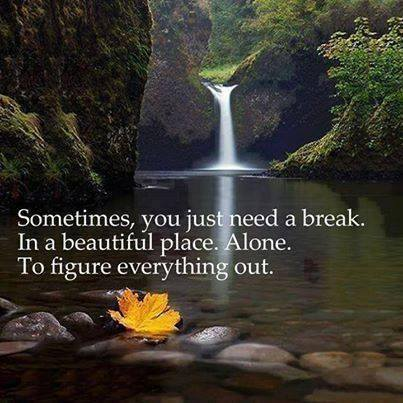 sometimes you need a break alone wise